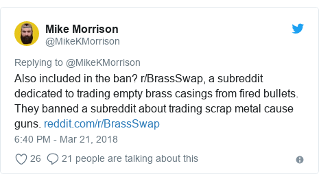 Twitter post by @MikeKMorrison: Also included in the ban? r/BrassSwap, a subreddit dedicated to trading empty brass casings from fired bullets. They banned a subreddit about trading scrap metal cause guns.