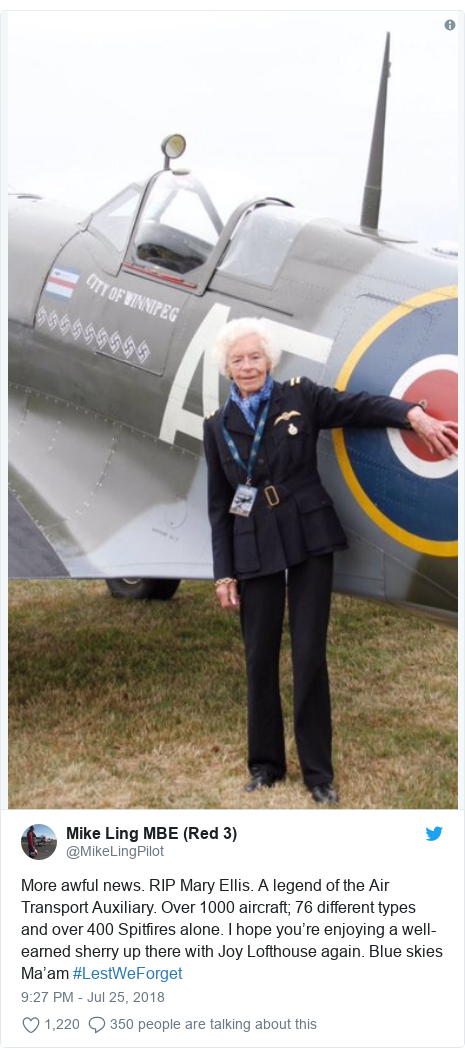 Twitter post by @MikeLingPilot: More awful news. RIP Mary Ellis. A legend of the Air Transport Auxiliary. Over 1000 aircraft; 76 different types and over 400 Spitfires alone. I hope you're enjoying a well-earned sherry up there with Joy Lofthouse again. Blue skies Ma'am #LestWeForget