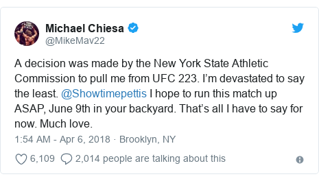 Twitter post by @MikeMav22: A decision was made by the New York State Athletic Commission to pull me from UFC 223. I'm devastated to say the least. @Showtimepettis I hope to run this match up ASAP, June 9th in your backyard. That's all I have to say for now. Much love.