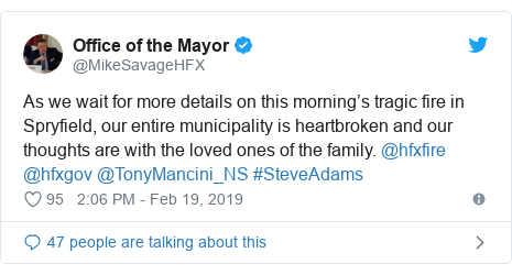 Twitter post by @MikeSavageHFX: As we wait for more details on this morning's tragic fire in Spryfield, our entire municipality is heartbroken and our thoughts are with the loved ones of the family. @hfxfire @hfxgov @TonyMancini_NS #SteveAdams