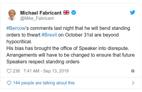 Twitter post by @Mike_Fabricant: #Bercow's comments last night that he will bend standing orders to thwart #Brexit on October 31st are beyond hypocritical.His bias has brought the office of Speaker into disrepute.Arrangements will have to be changed to ensure that future Speakers respect standing orders