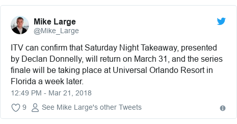 Twitter post by @Mike_Large: ITV can confirm that Saturday Night Takeaway, presented by Declan Donnelly, will return on March 31, and the series finale will be taking place at Universal Orlando Resort in Florida a week later.