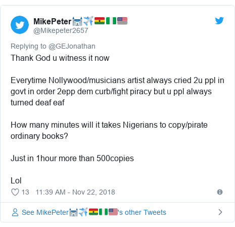 Twitter post by @Mikepeter2657: Thank God u witness it nowEverytime Nollywood/musicians artist always cried 2u ppl in govt in order 2epp dem curb/fight piracy but u ppl always turned deaf eafHow many minutes will it takes Nigerians to copy/pirate ordinary books?Just in 1hour more than 500copiesLol