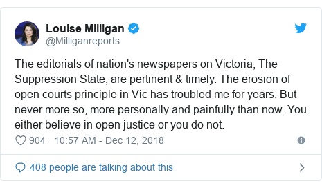 Twitter post by @Milliganreports: The editorials of nation's newspapers on Victoria, The Suppression State, are pertinent & timely. The erosion of open courts principle in Vic has troubled me for years. But never more so, more personally and painfully than now. You either believe in open justice or you do not.