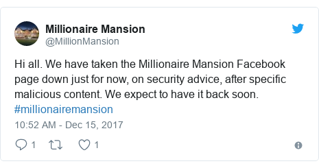 Twitter post by @MillionMansion: Hi all. We have taken the Millionaire Mansion Facebook page down just for now, on security advice, after specific malicious content. We expect to have it back soon. #millionairemansion