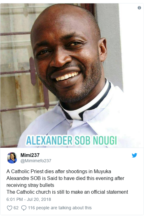 Twitter post by @Mimimefo237: A Catholic Priest dies after shootings in MuyukaAlexandre SOB is Said to have died this evening after receiving stray bulletsThe Catholic church is still to make an official statement