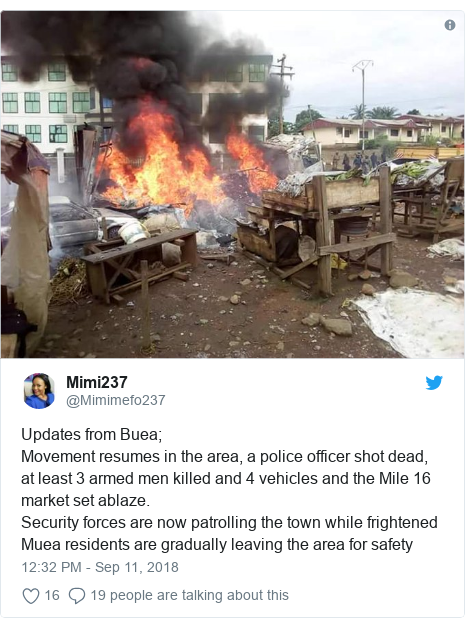 Twitter post by @Mimimefo237: Updates from Buea; Movement resumes in the area, a police officer shot dead, at least 3 armed men killed and 4 vehicles and the Mile 16 market set ablaze.Security forces are now patrolling the town while frightened Muea residents are gradually leaving the area for safety