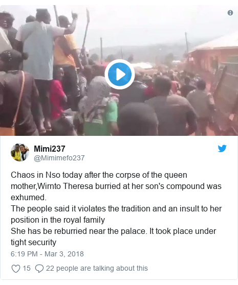 Twitter post by @Mimimefo237: Chaos in Nso today after the corpse of the queen mother,Wirnto Theresa burried at her son's compound was exhumed. The people said it violates the tradition and an insult to her position in the royal familyShe has be reburried near the palace. It took place under tight security