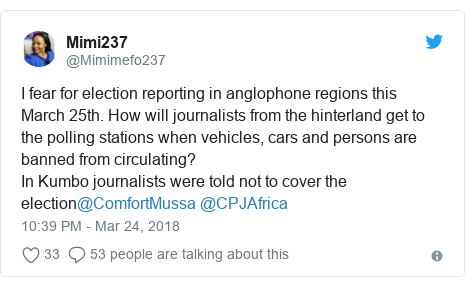 Twitter post by @Mimimefo237: I fear for election reporting in anglophone regions this March 25th. How will journalists from the hinterland get to the polling stations when vehicles, cars and persons are banned from circulating?In Kumbo journalists were told not to cover the election@ComfortMussa @CPJAfrica