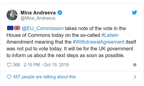 Twitter post by @Mina_Andreeva: 🇪🇺🇬🇧 @EU_Commission takes note of the vote in the House of Commons today on the so-called #Letwin Amendment meaning that the #WithdrawalAgreement itself was not put to vote today. It will be for the UK government to inform us about the next steps as soon as possible.