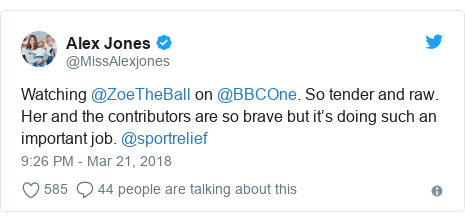 Twitter post by @MissAlexjones: Watching @ZoeTheBall on @BBCOne. So tender and raw. Her and the contributors are so brave but it's doing such an important job. @sportrelief