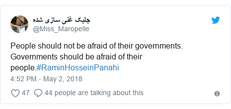 Twitter post by @Miss_Maropelle: People should not be afraid of their governments. Governments should be afraid of their people.#RaminHosseinPanahi