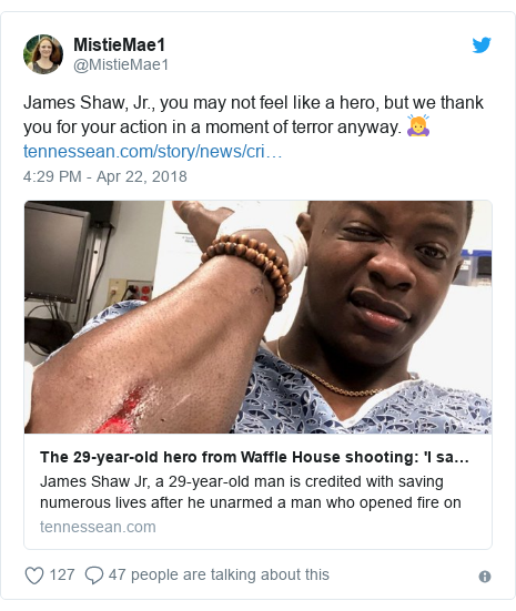 Twitter post by @MistieMae1: James Shaw, Jr., you may not feel like a hero, but we thank you for your action in a moment of terror anyway. 🙇♀️