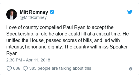 Twitter post by @MittRomney: Love of country compelled Paul Ryan to accept the Speakership, a role he alone could fill at a critical time. He unified the House, passed scores of bills, and led with integrity, honor and dignity. The country will miss Speaker Ryan.