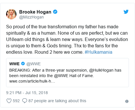 Twitter post by @MizzHogan: So proud of the true transformation my father has made spiritually & as a human. None of us are perfect, but we can UNlearn old things & learn new ways. Everyone's evolution is unique to them & Gods timing. Thx to the fans for the endless love. Round 2 here we come. #Hulkamania