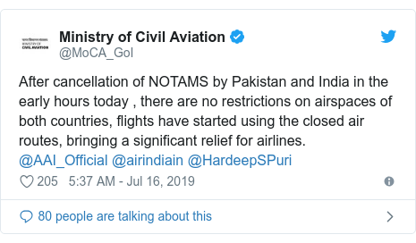 Twitter post by @MoCA_GoI: After cancellation of NOTAMS by Pakistan and India in the early hours today , there are no restrictions on airspaces of both countries, flights have started using the closed air routes, bringing a significant relief for airlines. @AAI_Official @airindiain @HardeepSPuri