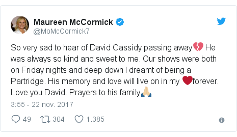 Publicación de Twitter por @MoMcCormick7: So very sad to hear of David Cassidy passing away💔 He was always so kind and sweet to me. Our shows were both on Friday nights and deep down I dreamt of being a Partridge. His memory and love will live on in my ❤️forever. Love you David. Prayers to his family🙏🏼