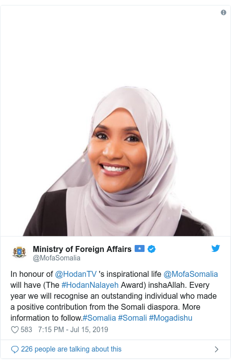 Ujumbe wa Twitter wa @MofaSomalia: In honour of @HodanTV 's inspirational life @MofaSomalia will have (The #HodanNalayeh Award) inshaAllah. Every year we will recognise an outstanding individual who made a positive contribution from the Somali diaspora. More information to follow.#Somalia #Somali #Mogadishu