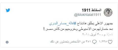 تويتر رسالة بعث بها @Mokhtalat1911: جمهور الاهلي يطلق هاشتاج #اقالة_حسام_البدريبعد خسارتهم من الاسيوطي وخروجهم من كأس مصر.!