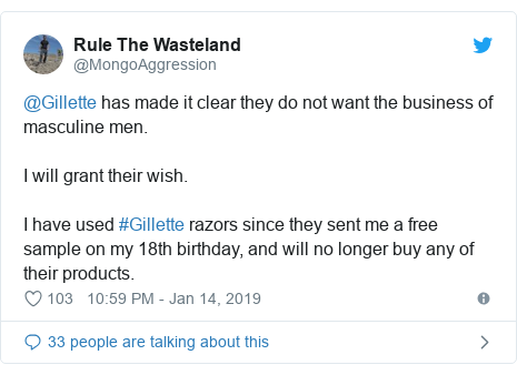 Twitter post by @MongoAggression: @Gillette has made it clear they do not want the business of masculine men. I will grant their wish.I have used #Gillette razors since they sent me a free sample on my 18th birthday, and will no longer buy any of their products.