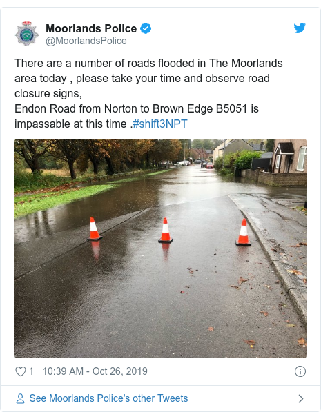 Twitter post by @MoorlandsPolice: There are a number of roads flooded in The Moorlands area today , please take your time and observe road closure signs, Endon Road from Norton to Brown Edge B5051 is impassable at this time .#shift3NPT