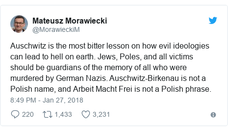 Twitter post by @MorawieckiM: Auschwitz is the most bitter lesson on how evil ideologies can lead to hell on earth. Jews, Poles, and all victims should be guardians of the memory of all who were murdered by German Nazis. Auschwitz-Birkenau is not a Polish name, and Arbeit Macht Frei is not a Polish phrase.