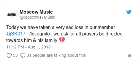 Twitter post by @Moscow17Music: Today we have taken a very sad loss in our member @SK017_ /Incognito , we ask for all prayers be directed towards him & his family 💔
