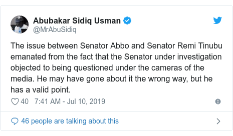 Twitter post by @MrAbuSidiq: The issue between Senator Abbo and Senator Remi Tinubu emanated from the fact that the Senator under investigation objected to being questioned under the cameras of the media. He may have gone about it the wrong way, but he has a valid point.