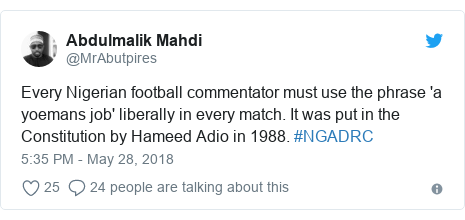 Twitter post by @MrAbutpires: Every Nigerian football commentator must use the phrase 'a yoemans job' liberally in every match. It was put in the Constitution by Hameed Adio in 1988. #NGADRC