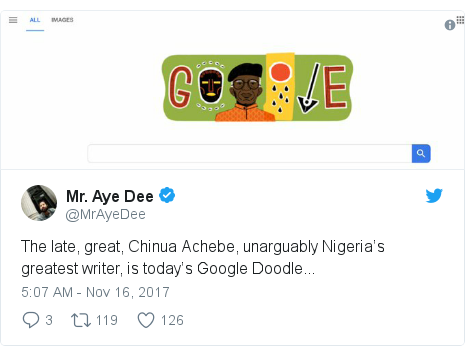 Twitter post by @MrAyeDee: The late, great, Chinua Achebe, unarguably Nigeria's greatest writer, is today's Google Doodle...