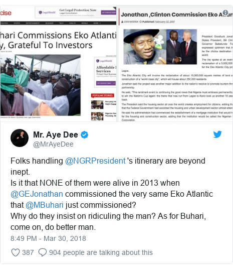 Twitter post by @MrAyeDee: Folks handling @NGRPresident 's itinerary are beyond inept. Is it that NONE of them were alive in 2013 when @GEJonathan commissioned the very same Eko Atlantic that @MBuhari just commissioned?Why do they insist on ridiculing the man? As for Buhari, come on, do better man.