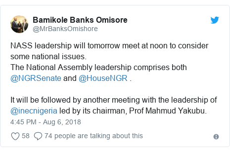 Twitter post by @MrBanksOmishore: NASS leadership will tomorrow meet at noon to consider some national issues. The National Assembly leadership comprises both @NGRSenate and @HouseNGR .It will be followed by another meeting with the leadership of @inecnigeria led by its chairman, Prof Mahmud Yakubu.