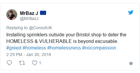 Twitter post by @MrBazJ: Installing sprinklers outside your Bristol shop to deter the HOMELESS & VULNERABLE is beyond excusable. #greed #homeless #homelessness #nocompassion