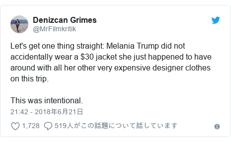 Twitter post by @MrFilmkritik: Let's get one thing straight  Melania Trump did not accidentally wear a $30 jacket she just happened to have around with all her other very expensive designer clothes on this trip.This was intentional.