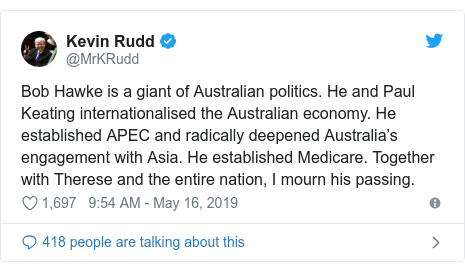 Twitter post by @MrKRudd: Bob Hawke is a giant of Australian politics. He and Paul Keating internationalised the Australian economy. He established APEC and radically deepened Australia's engagement with Asia. He established Medicare. Together with Therese and the entire nation, I mourn his passing.