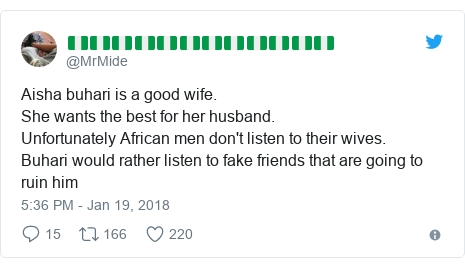 Twitter post by @MrMide: Aisha buhari is a good wife.She wants the best for her husband.Unfortunately African men don't listen to their wives.Buhari would rather listen to fake friends that are going to ruin him