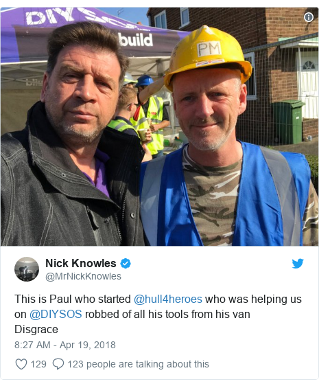 Twitter post by @MrNickKnowles: This is Paul who started @hull4heroes who was helping us on @DIYSOS robbed of all his tools from his vanDisgrace