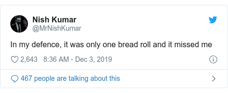Twitter post by @MrNishKumar: In my defence, it was only one bread roll and it missed me