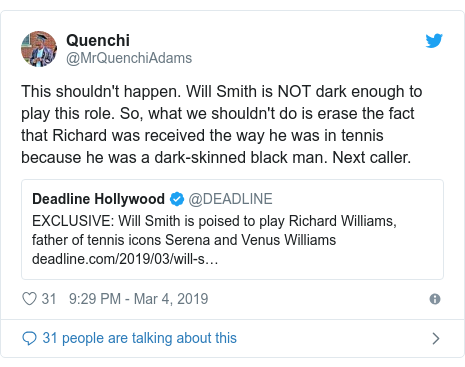 Twitter post by @MrQuenchiAdams: This shouldn't happen. Will Smith is NOT dark enough to play this role. So, what we shouldn't do is erase the fact that Richard was received the way he was in tennis because he was a dark-skinned black man. Next caller.