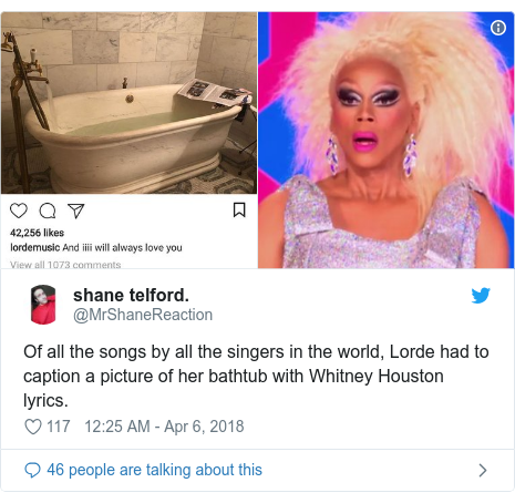 Twitter post by @MrShaneReaction: Of all the songs by all the singers in the world, Lorde had to caption a picture of her bathtub with Whitney Houston lyrics.