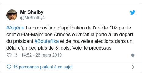 Twitter publication par @MrShelby4: #Algérie La proposition d'application de l'article 102 par le chef d'Etat-Major des Armées ouvrirait la porte à un départ du président #Bouteflika et de nouvelles élections dans un délai d'un peu plus de 3 mois. Voici le processus.