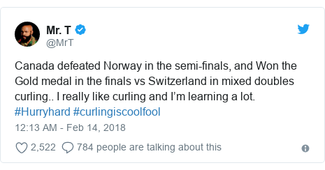 Twitter post by @MrT: Canada defeated Norway in the semi-finals, and Won the Gold medal in the finals vs Switzerland in mixed doubles curling.. I really like curling and I'm learning a lot. #Hurryhard #curlingiscoolfool