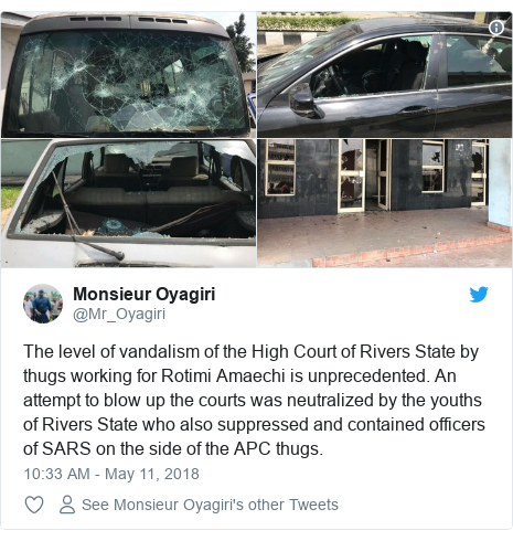 Twitter post by @Mr_Oyagiri: The level of vandalism of the High Court of Rivers State by thugs working for Rotimi Amaechi is unprecedented. An attempt to blow up the courts was neutralized by the youths of Rivers State who also suppressed and contained officers of SARS on the side of the APC thugs.