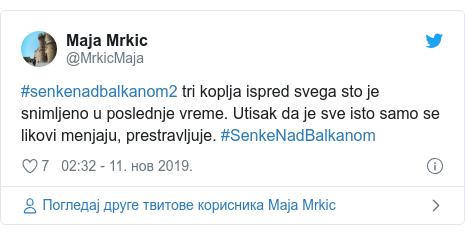 Twitter post by @MrkicMaja: #senkenadbalkanom2 tri koplja ispred svega sto je snimljeno u poslednje vreme. Utisak da je sve isto samo se likovi menjaju, prestravljuje. #SenkeNadBalkanom