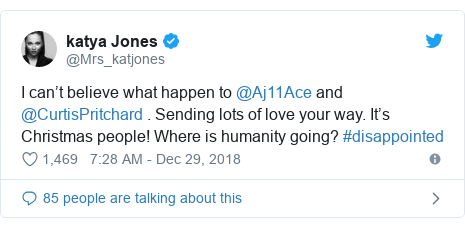 Twitter post by @Mrs_katjones: I can't believe what happen to @Aj11Ace and @CurtisPritchard . Sending lots of love your way. It's Christmas people! Where is humanity going? #disappointed