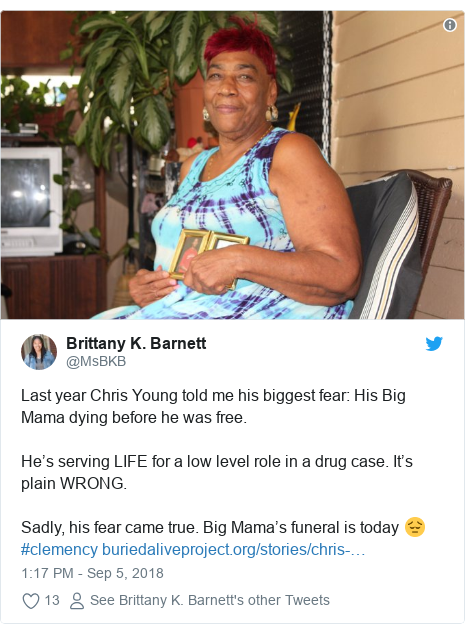 Twitter post by @MsBKB: Last year Chris Young told me his biggest fear  His Big Mama dying before he was free. He's serving LIFE for a low level role in a drug case. It's plain WRONG. Sadly, his fear came true. Big Mama's funeral is today 😔 #clemency
