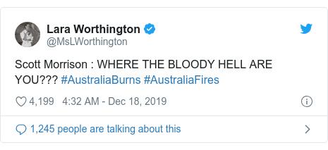 Twitter post by @MsLWorthington: Scott Morrison   WHERE THE BLOODY HELL ARE YOU??? #AustraliaBurns #AustraliaFires