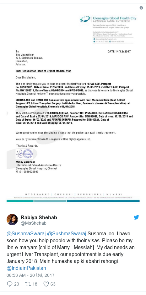 Twitter post by @MsShehab: @SushmaSwaraj @SushmaSwaraj Sushma jee, I have seen how you help people with their visas. Please be my ibn-e-maryam [child of Marry - Messiah]. My dad needs an urgent Liver Transplant, our appointment is due early January 2018. Main humesha ap ki abahri rahongi. @IndiainPakistan