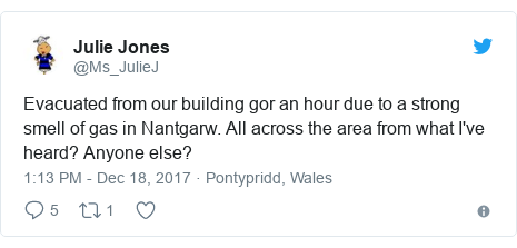 Twitter post by @Ms_JulieJ: Evacuated from our building gor an hour due to a strong smell of gas in Nantgarw. All across the area from what I've heard? Anyone else?