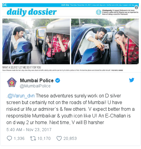Twitter post by @MumbaiPolice: .@Varun_dvn These adventures surely work on D silver screen but certainly not on the roads of Mumbai! U have risked ur life,ur admirer's & few others. V expect better from a responsible Mumbaikar & youth icon like U! An E-Challan is on d way 2 ur home. Next time, V will B harsher